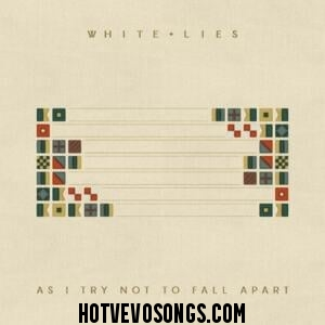 Mp3: White Lies – As I Try Not To Fall Apart