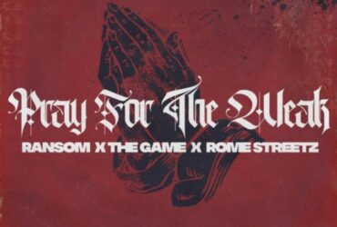DOWNLOAD MP3: Ransom & Rome Streetz – Pray For The Weak ft. The Game